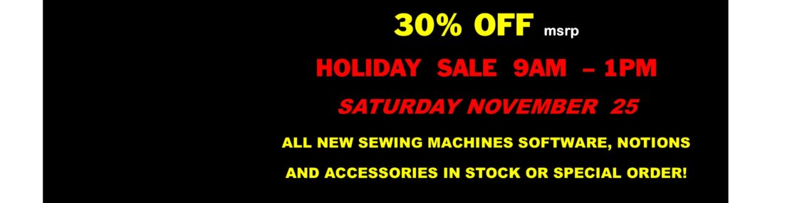 Holiday Sale Starts 30% off Storewide All New Sewing Machines and Accessories